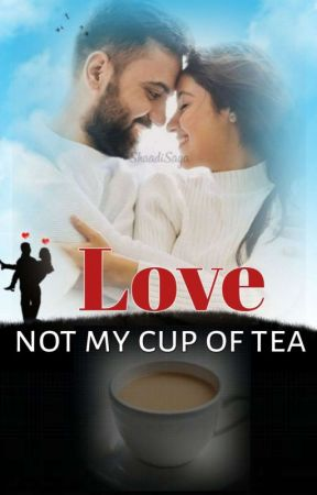 Love - Not My Cup of Tea  by ksvsindhu