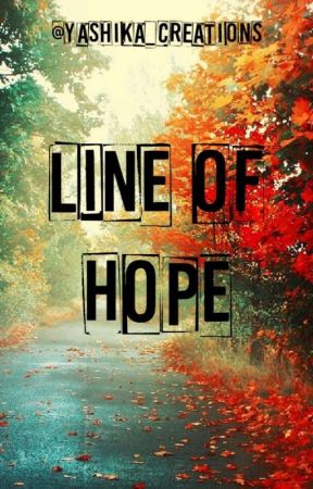 LINE OF HOPE! by yashika_creations