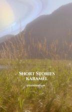 Short Stories   Karamel by katmikaelsonn