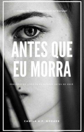 Antes Que Eu Morra (DEGUSTAÇÃO) by Serialkisses