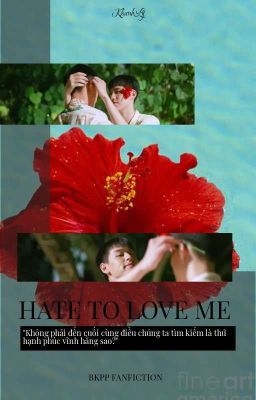 HATE TO LOVE ME • BKPP FANFICTION