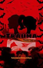 Trauma [On-Going] oleh fatmawatimaulidya