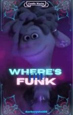 Where's the Funk? by darkcrystal08