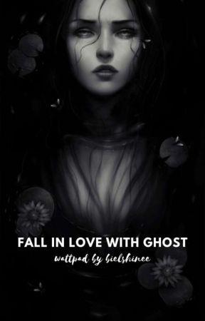 fallin love with a ghost by bielshinee