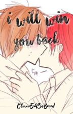 I Will Win You Back(Sequel) by Clover543isBored