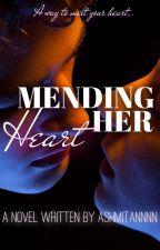 MENDING HER HEART by Ashmitannnn