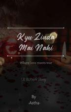 Kyu Zinda Mai Nahi -- Where Love meets War  by astha_PRSH