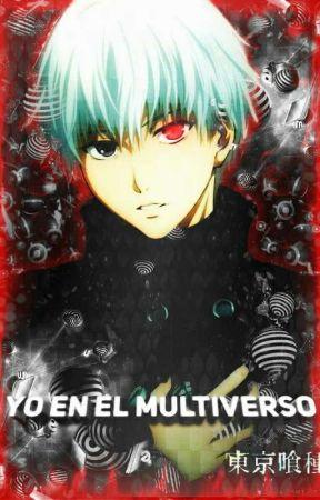 Yo En El Multiverso (YoxHarem) by Kaneki_Hollow_Mask