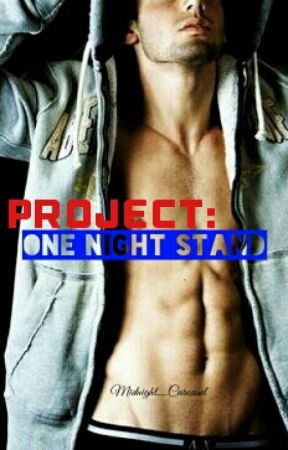 Project: One Night Stand (HIATUS) by Midnight_Carousel