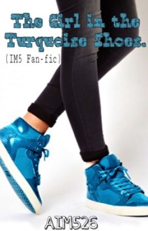 The Girl in the Turquoise Shoes.(IM5 Fanfic.) by LaughA-Lot