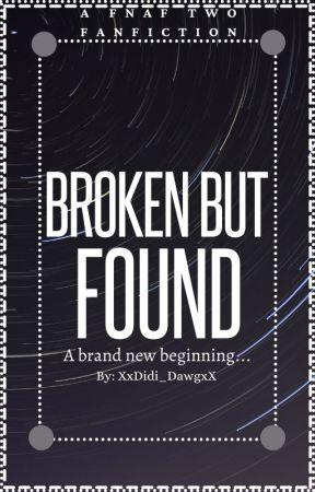 Broken But Found... by XxDidi_DawgxX