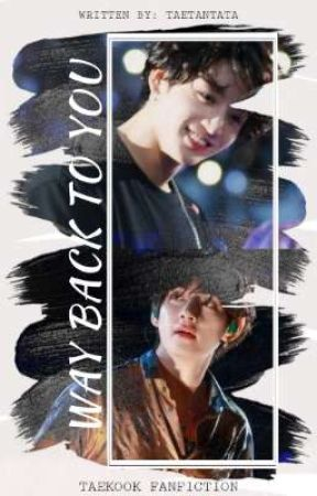 Way Back To You ||•Taekook•|| [On-hold] by TaeTanTata