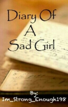 Diary Of A Sad Girl {ON HOLD} by Im_Strong_Enough198