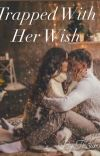 TRAPPED WITH  HER WISH cover