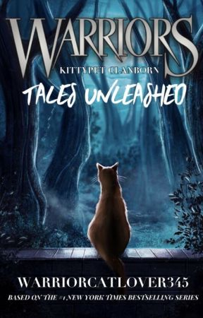 Kittypet Clanborn - Tales Unleashed by warriorcatlover345