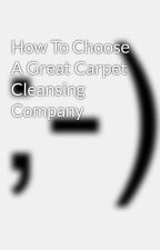 How To Choose A Great Carpet Cleansing Company by cook9men