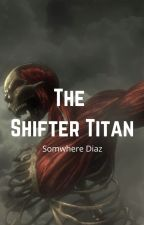 The Shifter Titan (Annie Leonhart x Male Reader) by pur2003