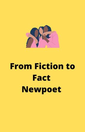 From Fiction to Fact by newpoet