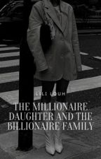 The millionaire daughter and the billionaire family by Lllllooooouhhh