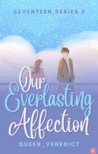 Our Everlasting Affection [ Seventeen Series 1 ]  ni Queen_Venedict