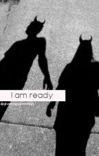 I am ready by givemeyourmoneyy