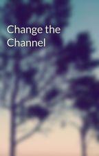 TheTeclo tarafından yazılan Change the Channel adlı hikaye