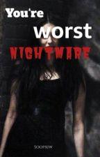 You're worst NIGHTMARE  von soopxiw