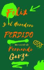 Félix y el Heredero Perdido by GarzaTristnFernandoA