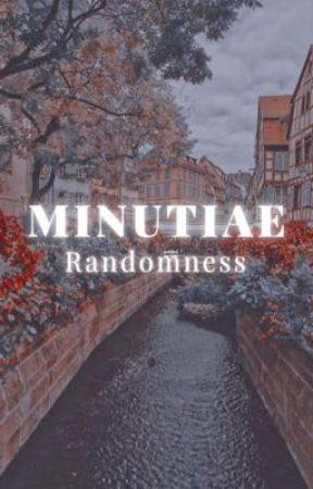 Minutiae: Randomness by -butterfliesarise-
