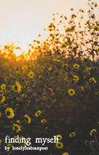 finding myself - poetry by lonelylesbianpoet