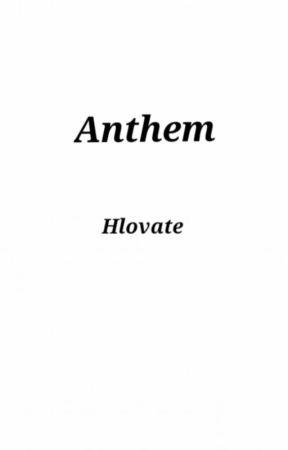 Anthem by hlovatehood