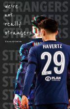 we're not really strangers (kai havertz) by kianaspremium