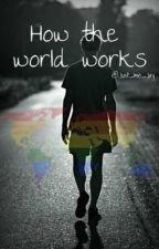 How the world works von Just_me_jay