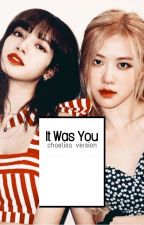 It was you; chaelisa by parksanji