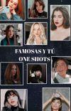 ✨Famosas y tú ✨/ One shots ( En Revisión ) cover