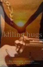 Killing hugs by emmajo_drongo