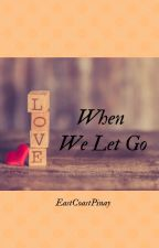 WHEN WE LET GO by EastCoastPinay
