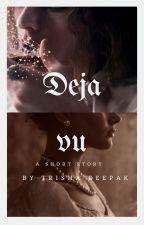 Deja Vu || A short story by trish_023