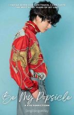 BE MY POPSICLE    A Taehyung Fanfiction  ~Mature~ by DingDongswifey