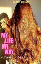 My Life My Way (Lifestory Of Erica Hayes) by KainatHossain