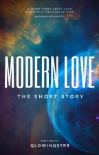 Modern Love (Short story) by qlowinqstrs