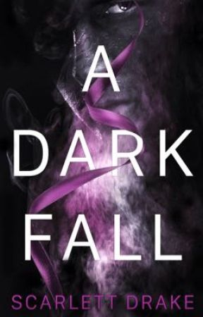 A DARK FALL: The Published Edition by ScarletteDrake