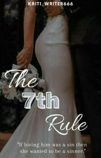 The 7th Rule  by Kriti_writer666