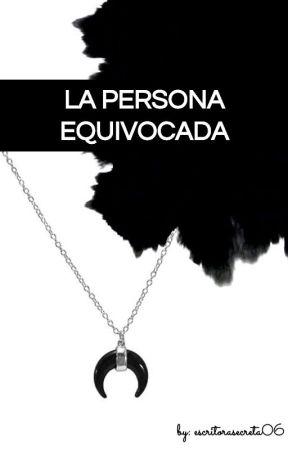 La persona equivocada 1© by escritorasecreta06