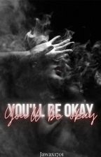 You'll Be Okay by Jawax1701
