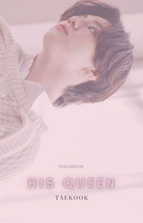 His Queen [Taekook] ✓ by yyyuehyyyie