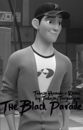 The Black Parade - Tadashi Hamada x Reader [Big Hero 6] by Tadashi-Targaryen