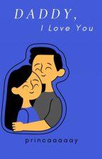 Daddy, I love you. by princaaaaay