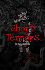Short Terrors by a1iscrying