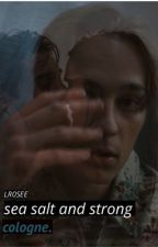 sea salt and strong cologne - rafe cameron  by LR0SEE